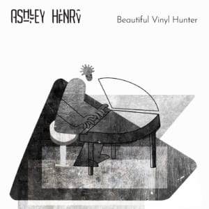 ashley henry『Beautiful Vinyl Hunter』