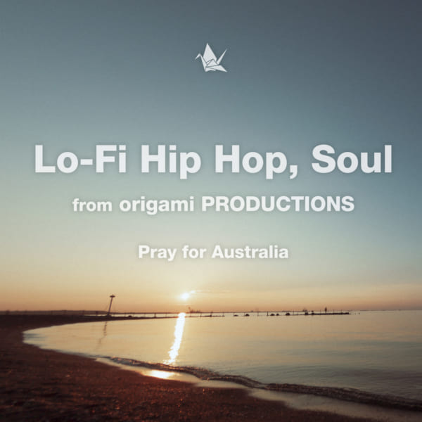 『Lo-Fi Hip Hop, Soul from origami PRODUCTIONS -Pray for Australia- 』2